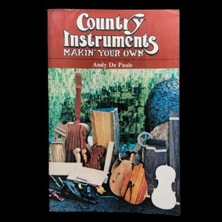 Makin' Your Own Country Instruments. Andy DePaule