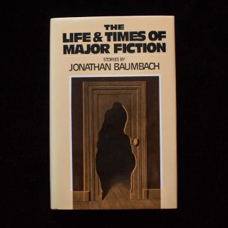 The Life and Times of Major Fiction. Jonathan Baumbach
