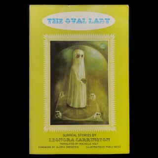 The Oval Lady. Leonora Carrington, Pablo Weisz, Gloria Orenstein, Rochelle Holt, illustrations,...