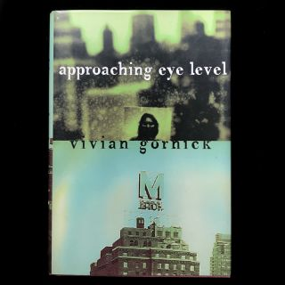 Approaching Eye Level. Vivian Gornick