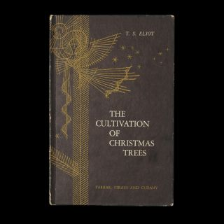 The Cultivation of Christmas Trees. T. S. Eliot, Enrico Arno