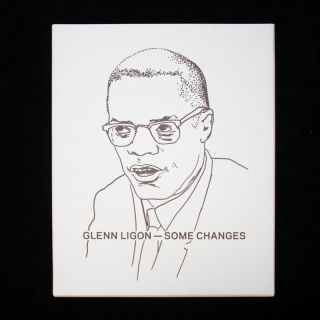 Glenn Ligon: Some Changes. Glenn Ligon, Wayne Baerwaldt, Thelma Golden, curators.