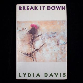 Break It Down. Lydia Davis.