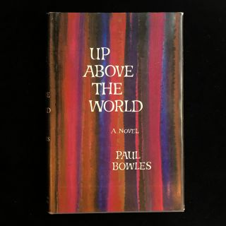 Up Above the World. Paul Bowles