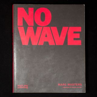 No Wave. Marc Masters, Weasel Walter, foreword