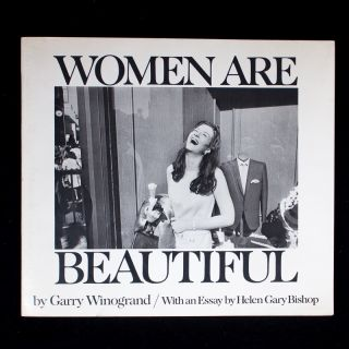 Women are Beautiful. Garry Winogrand, Helen Gary Bishop, essay
