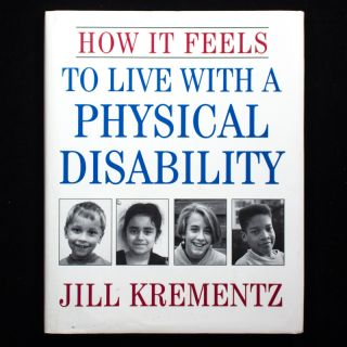 How It Feels to Live with a Physical Disability. Jill Krementz